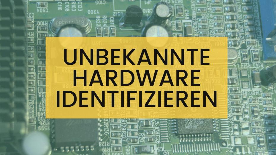 Unbekannte Hardware identifizieren