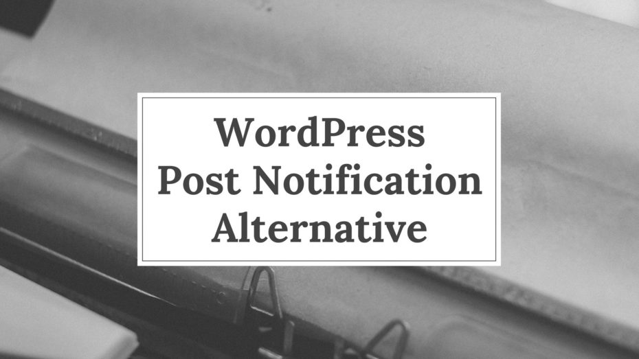 WordPress Post Notification Alternative