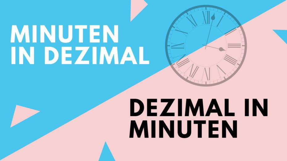Minuten in Dezimal / Dezimal in Minuten