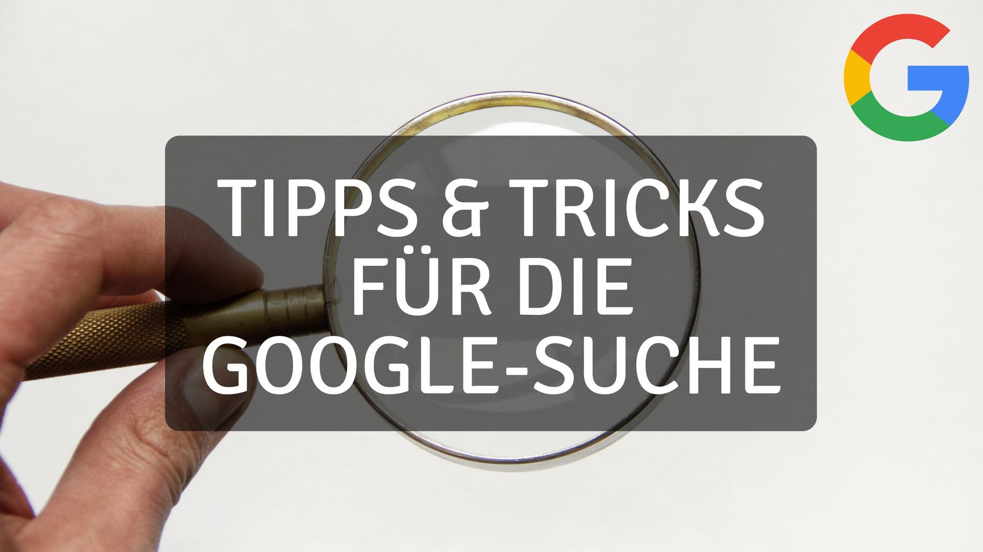 Tipps und Tricks fuer die Google Suche