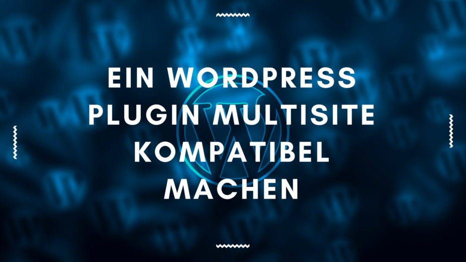 Ein WordPress Plugin Multisite kompatibel machen