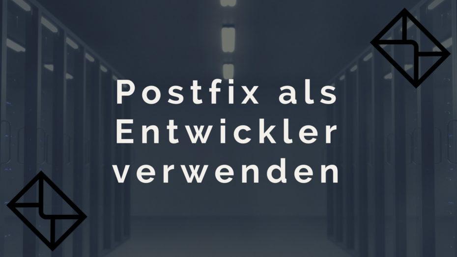 Postfix als Entwickler verwenden