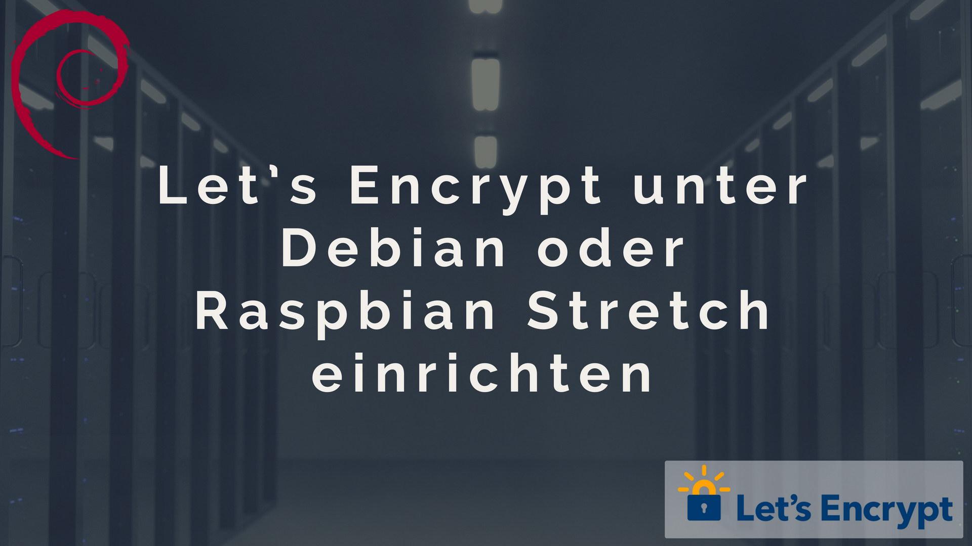 Lets Encrypt unter Debian oder Raspbian Stretch einrichten