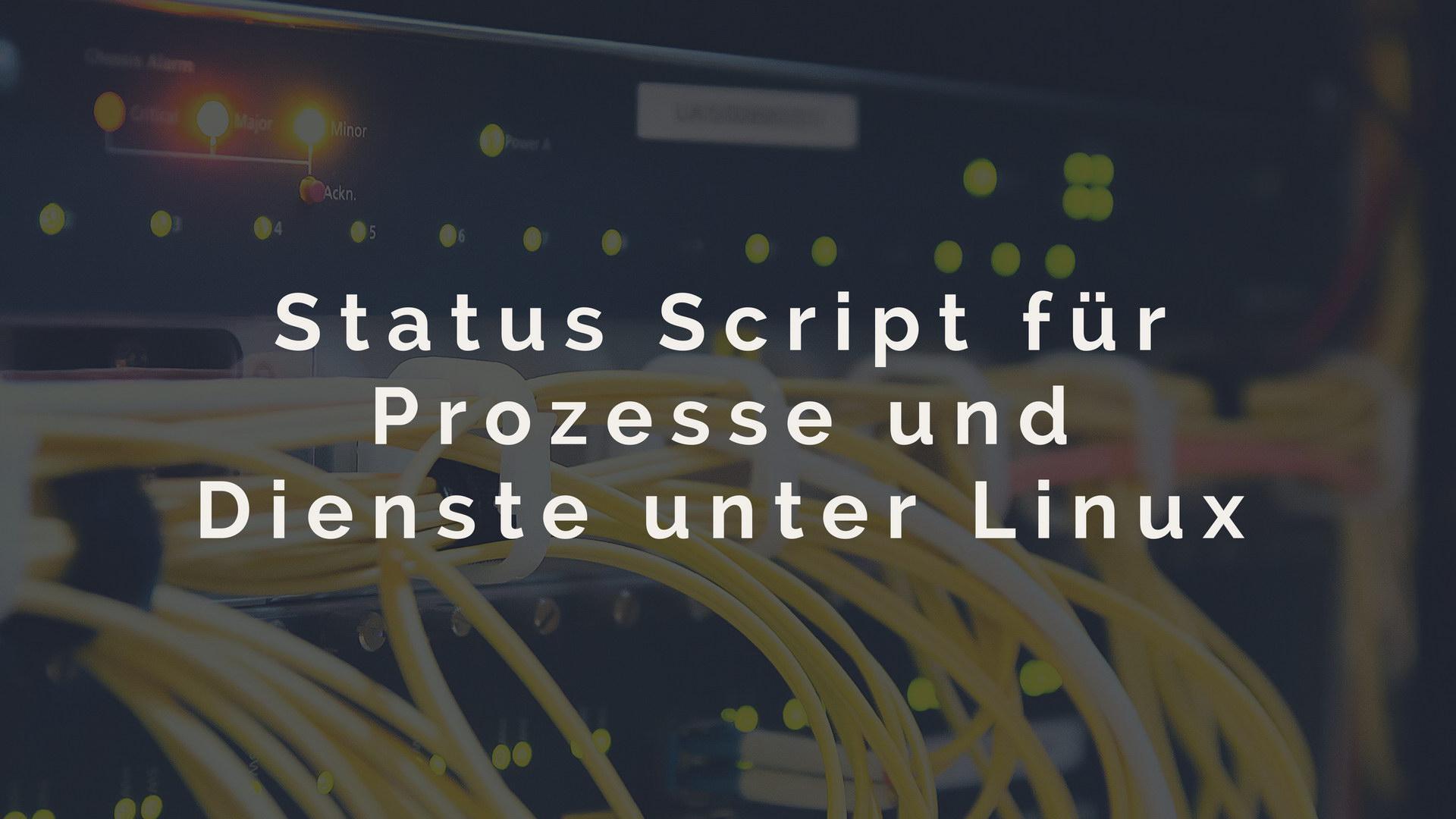 Status Script fuer Prozesse und Dienste unter Linux
